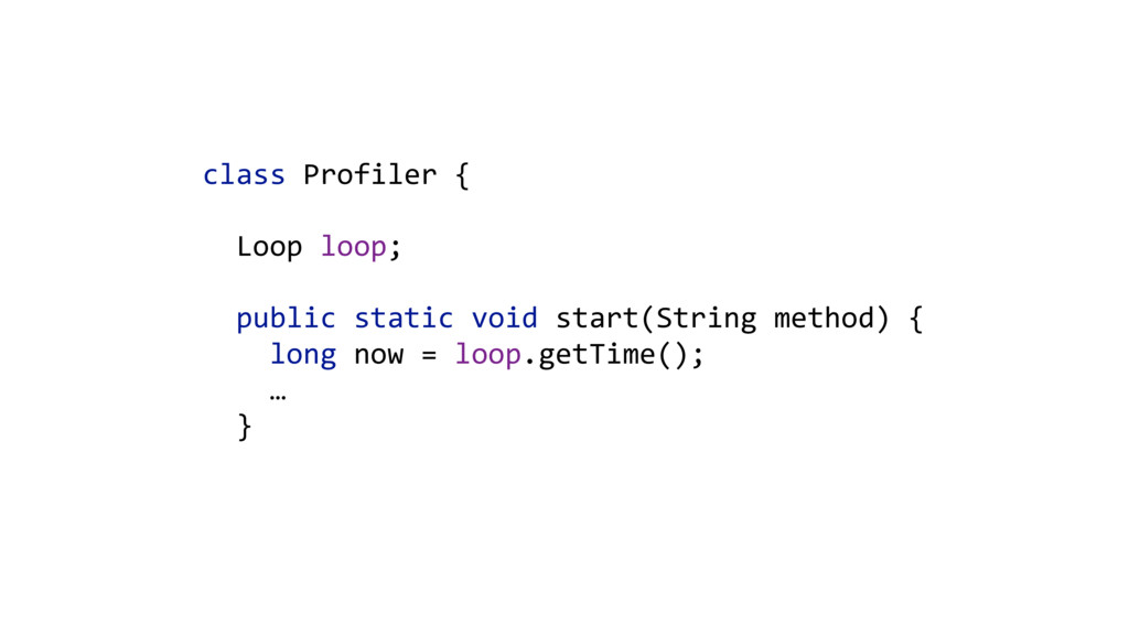 class Profiler {     Loop loop;    p...