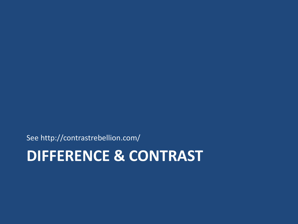 DIFFERENCE & CONTRAST See http://contrastrebell...