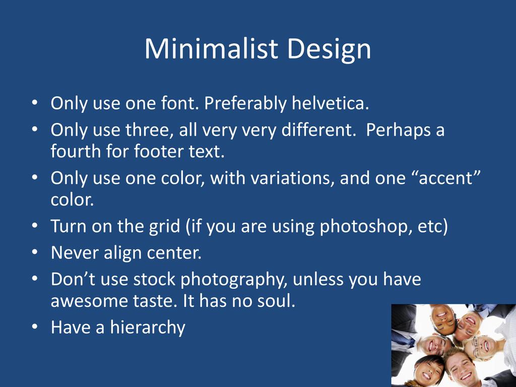 Minimalist Design • Only use one font. Preferab...