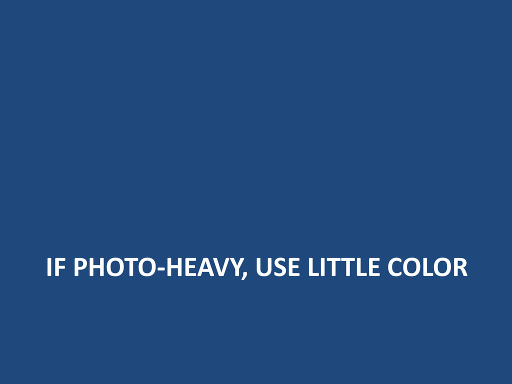 IF PHOTO-HEAVY, USE LITTLE COLOR