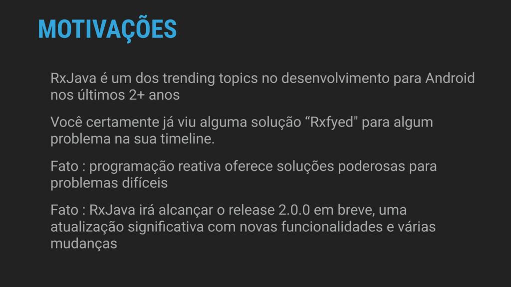 MOTIVAÇÕES RxJava é um dos trending topics no d...