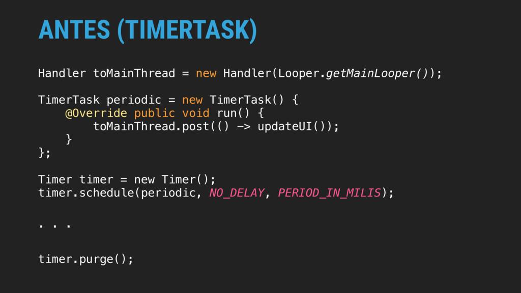 ANTES (TIMERTASK) Handler toMainThread = new Ha...
