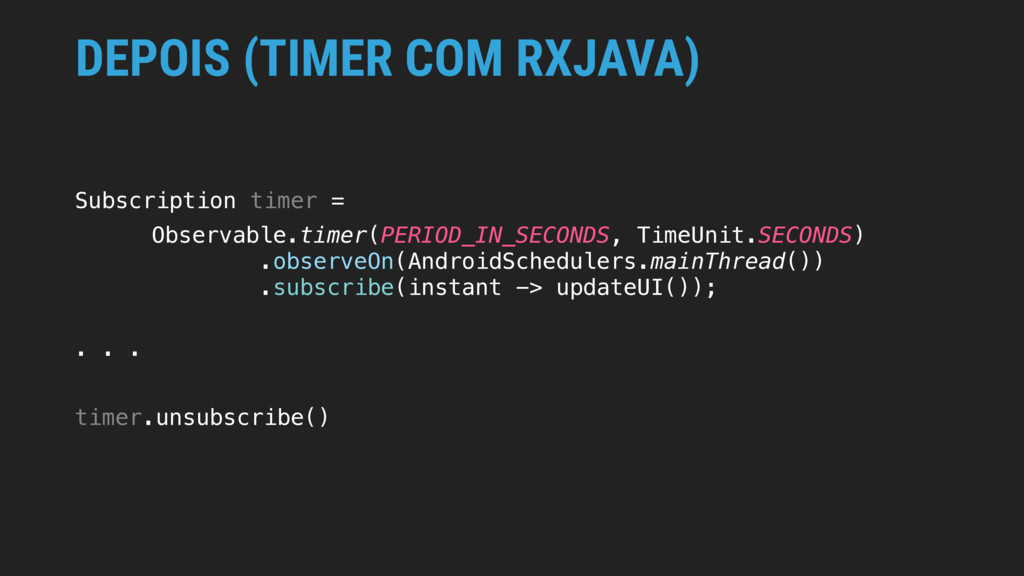 DEPOIS (TIMER COM RXJAVA) Subscription timer = ...