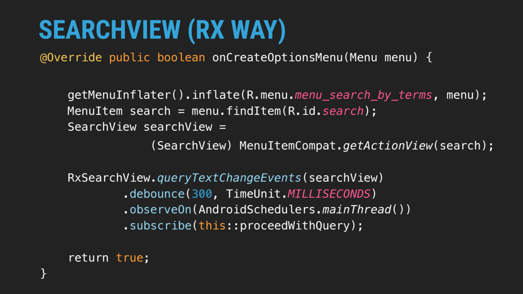 SEARCHVIEW (RX WAY) @Override public boolean on...