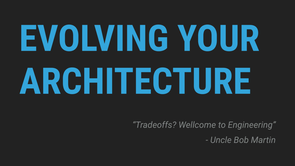 "EVOLVING YOUR ARCHITECTURE ""Tradeoffs? Wellcome..."