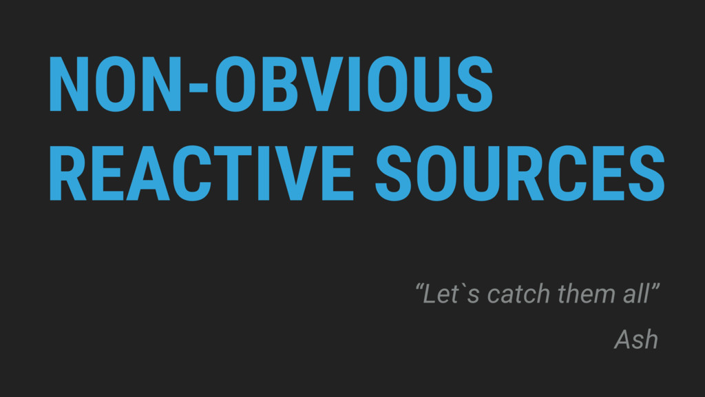 "NON-OBVIOUS REACTIVE SOURCES ""Let`s catch them ..."