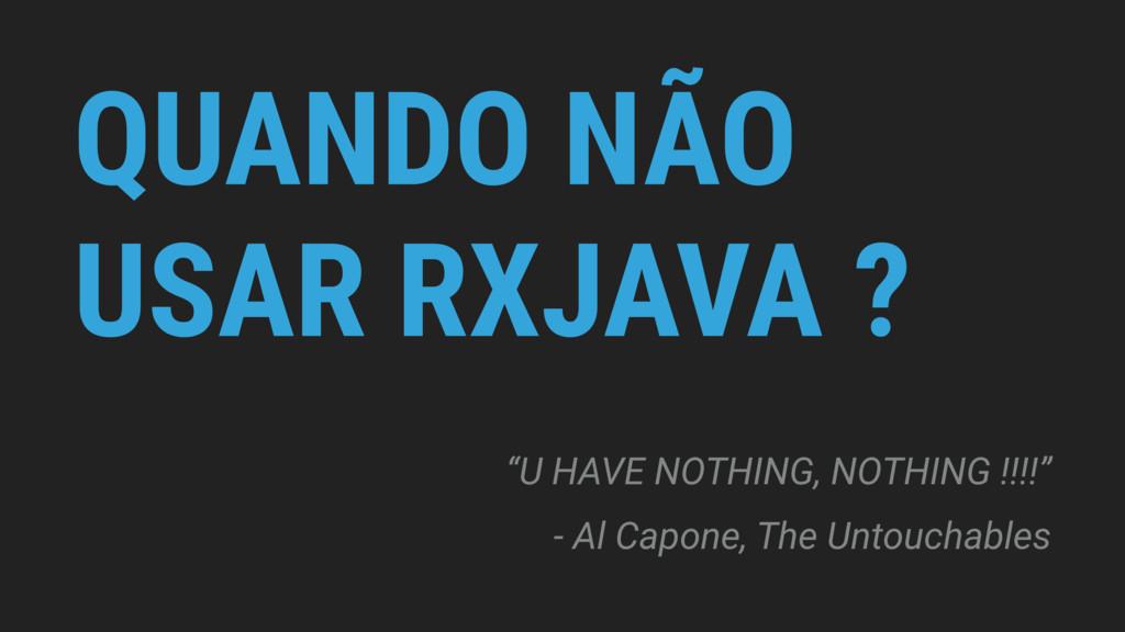 """QUANDO NÃO USAR RXJAVA ? """"U HAVE NOTHING, NOTHI..."""
