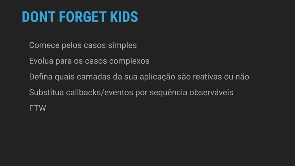 DONT FORGET KIDS Comece pelos casos simples Evo...