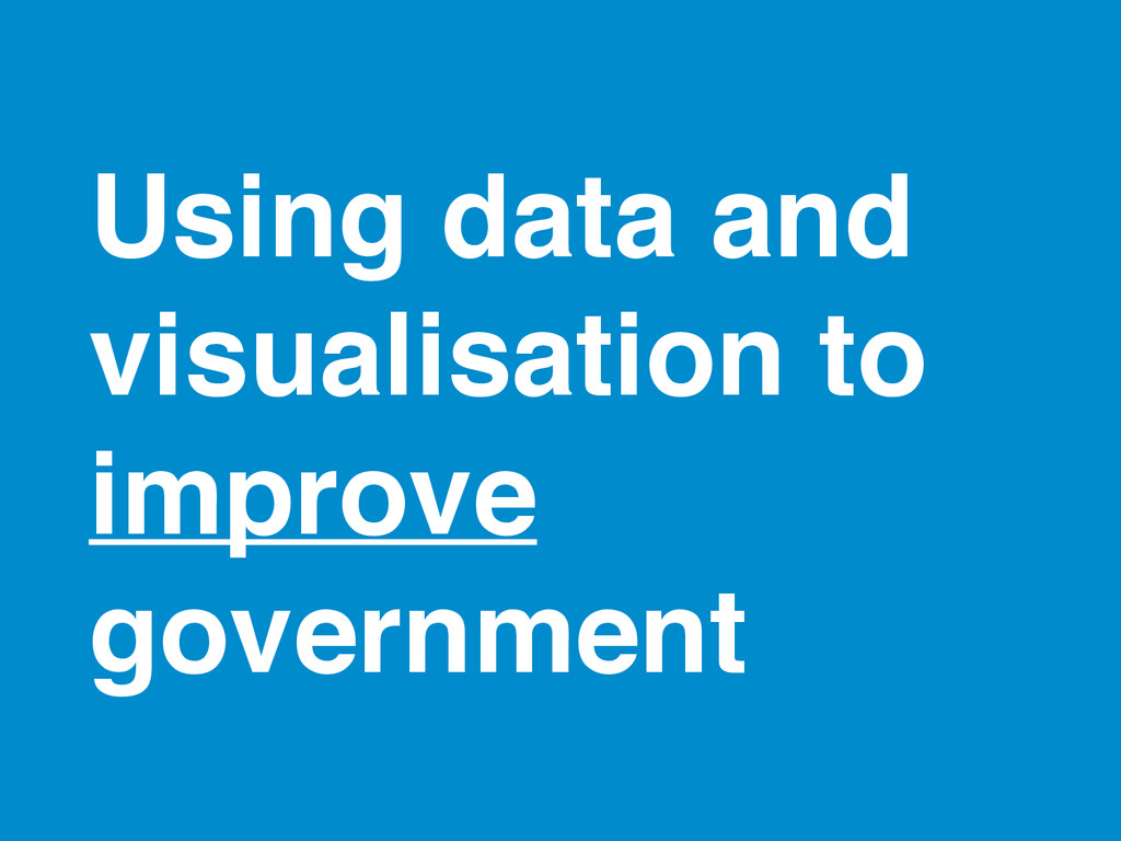 Using data and visualisation to improve governm...