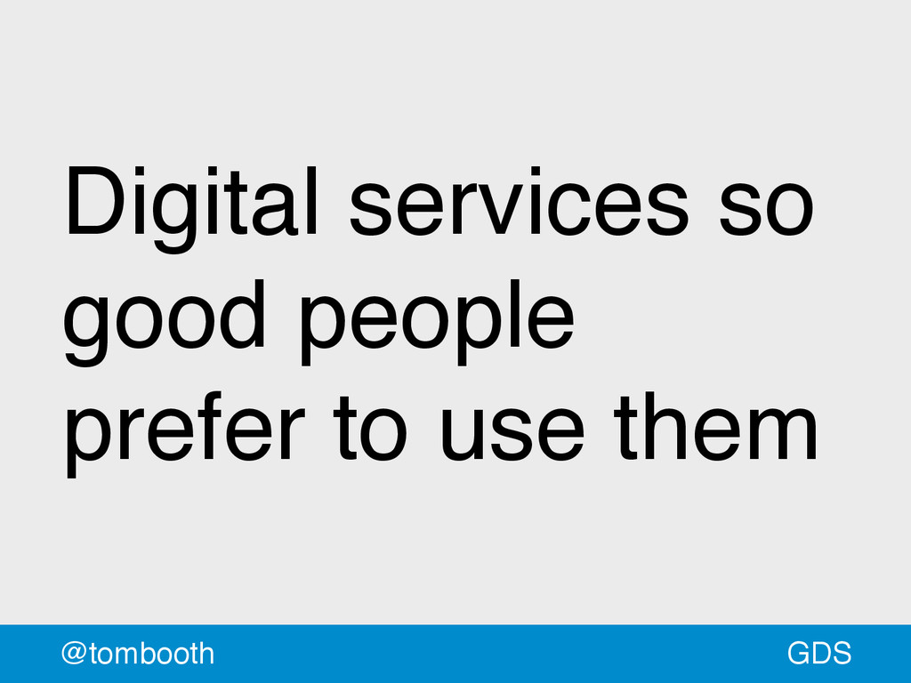 GDS @tombooth Digital services so good people p...