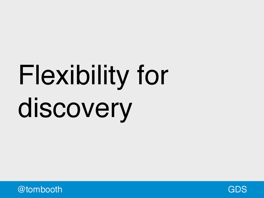GDS @tombooth Flexibility for discovery
