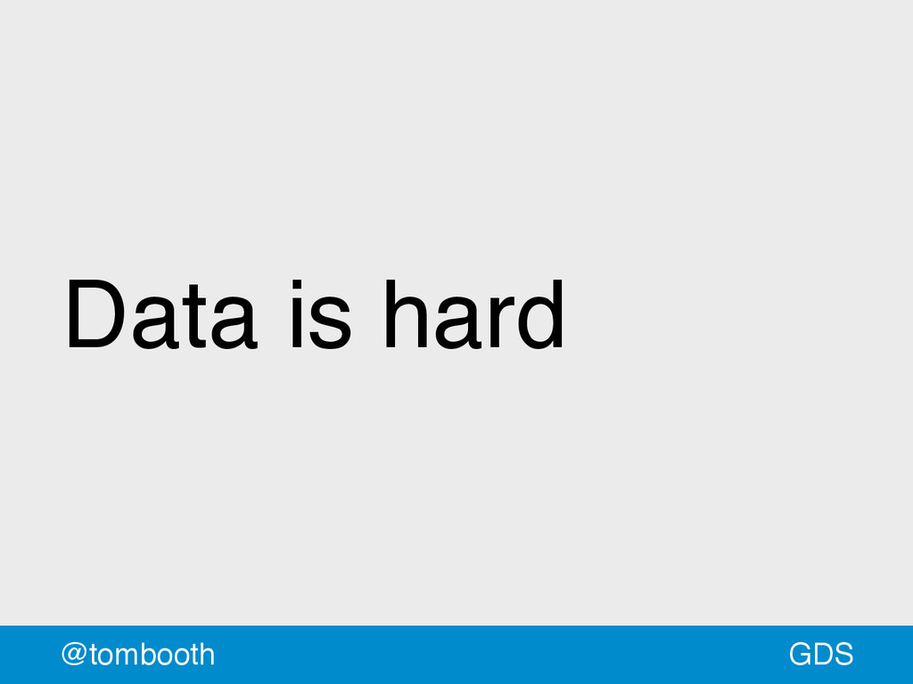 GDS @tombooth Data is hard