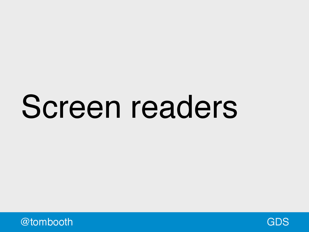GDS @tombooth Screen readers