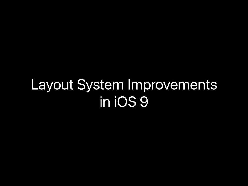 Layout System Improvements in iOS 9