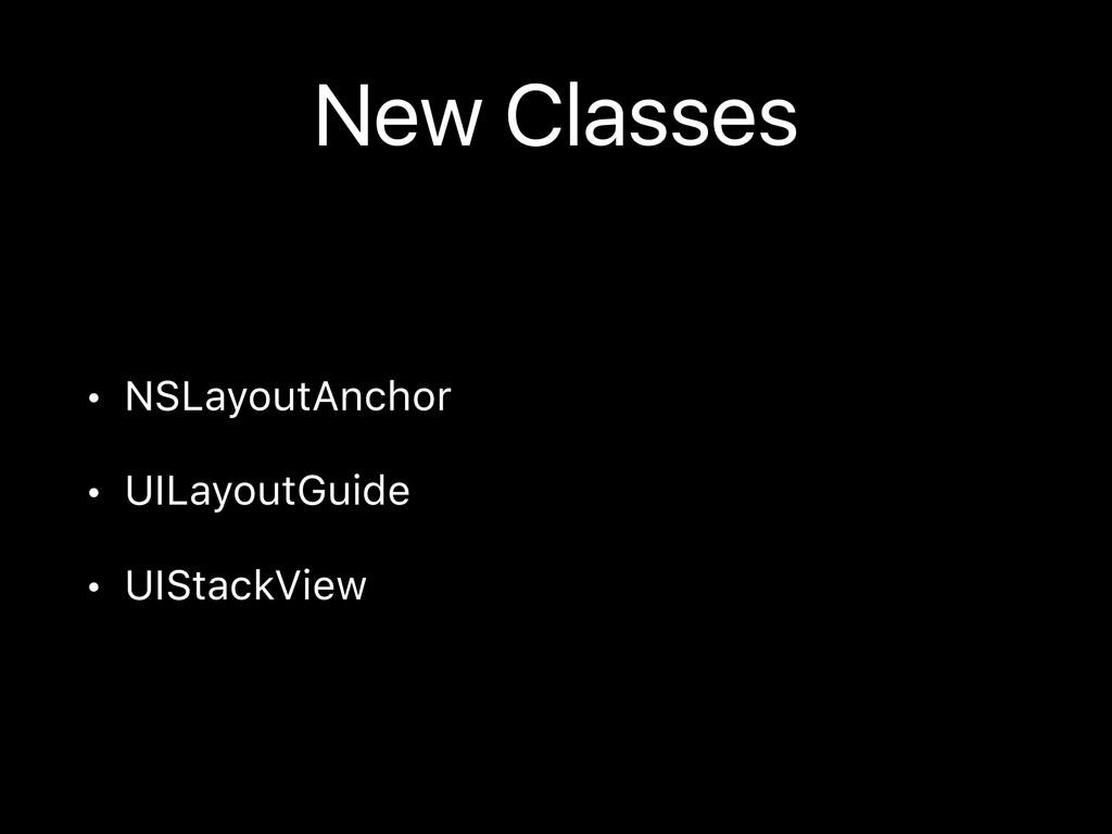 New Classes • NSLayoutAnchor • UILayoutGuide • ...