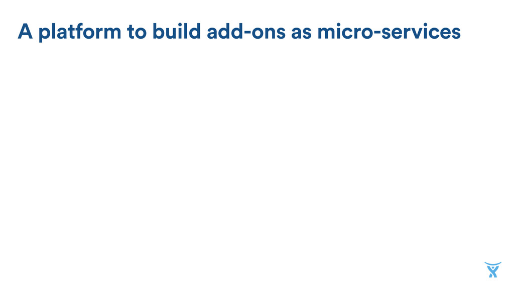A platform to build add-ons as micro-services