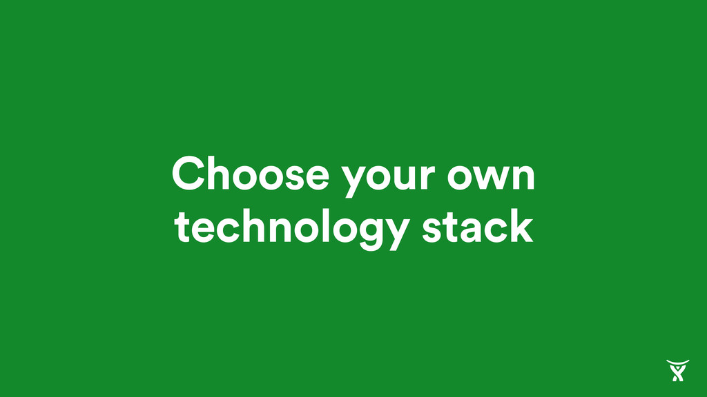 Choose your own technology stack