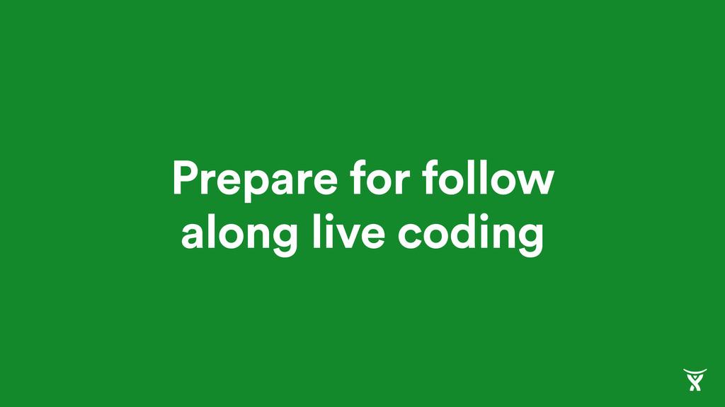 Prepare for follow along live coding