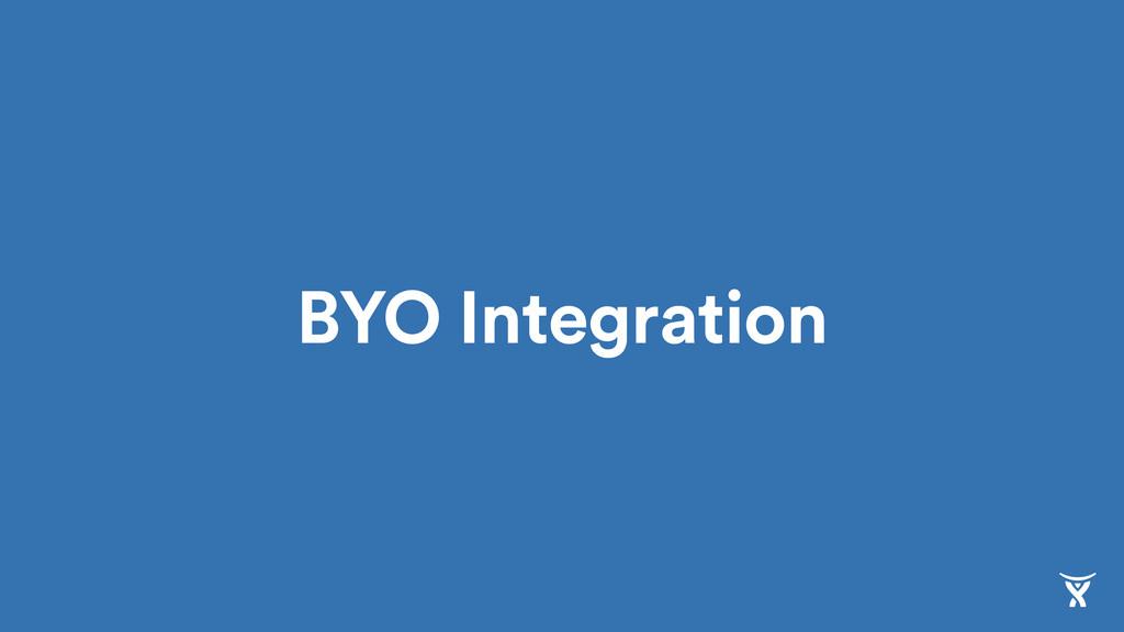 BYO Integration
