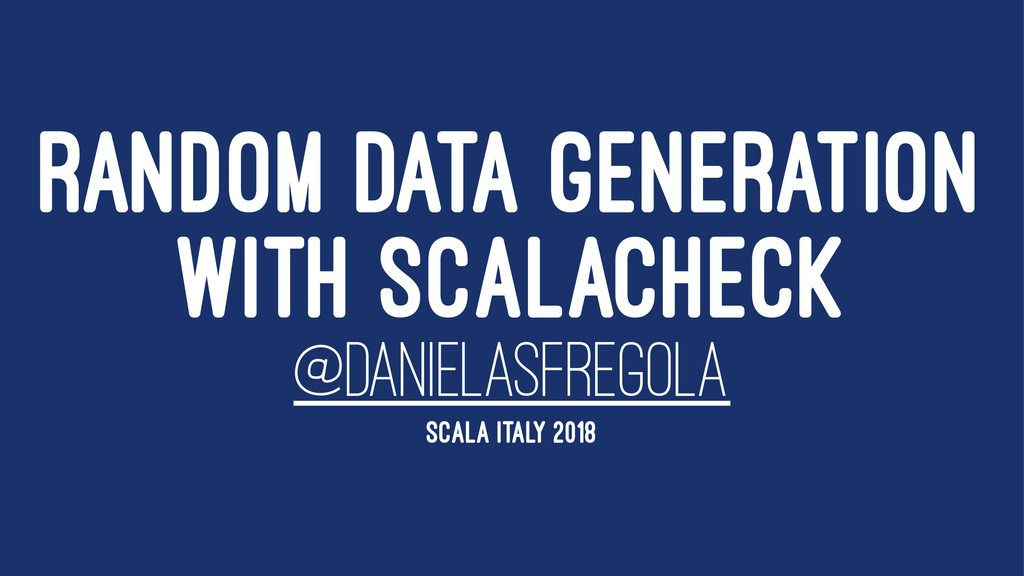 RANDOM DATA GENERATION WITH SCALACHECK @DANIELA...