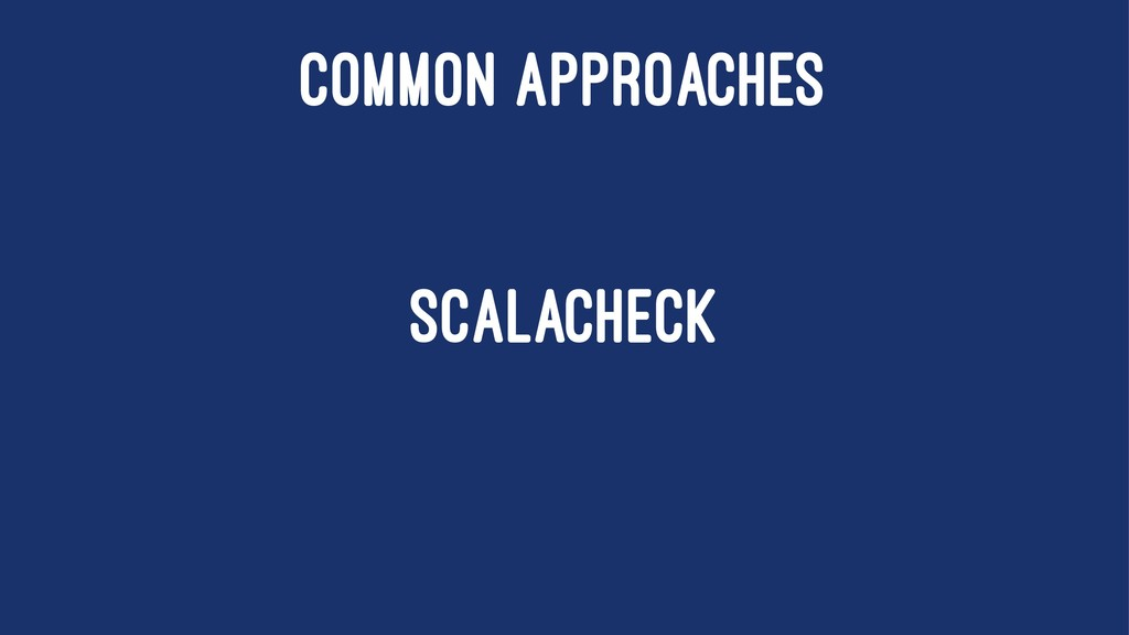 COMMON APPROACHES SCALACHECK