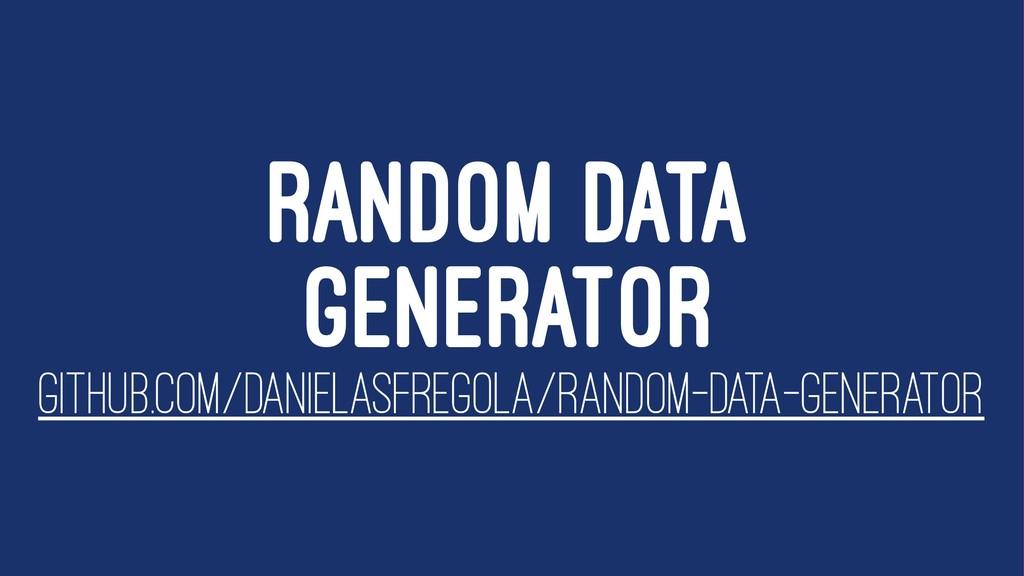 RANDOM DATA GENERATOR GITHUB.COM/DANIELASFREGOL...