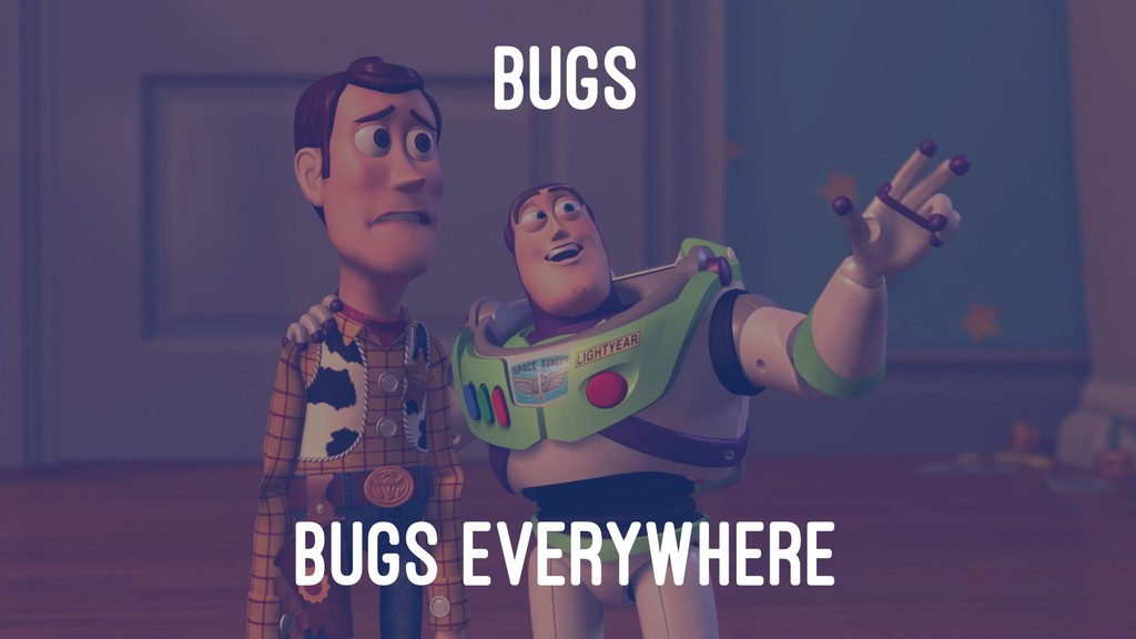 BUGS BUGS EVERYWHERE