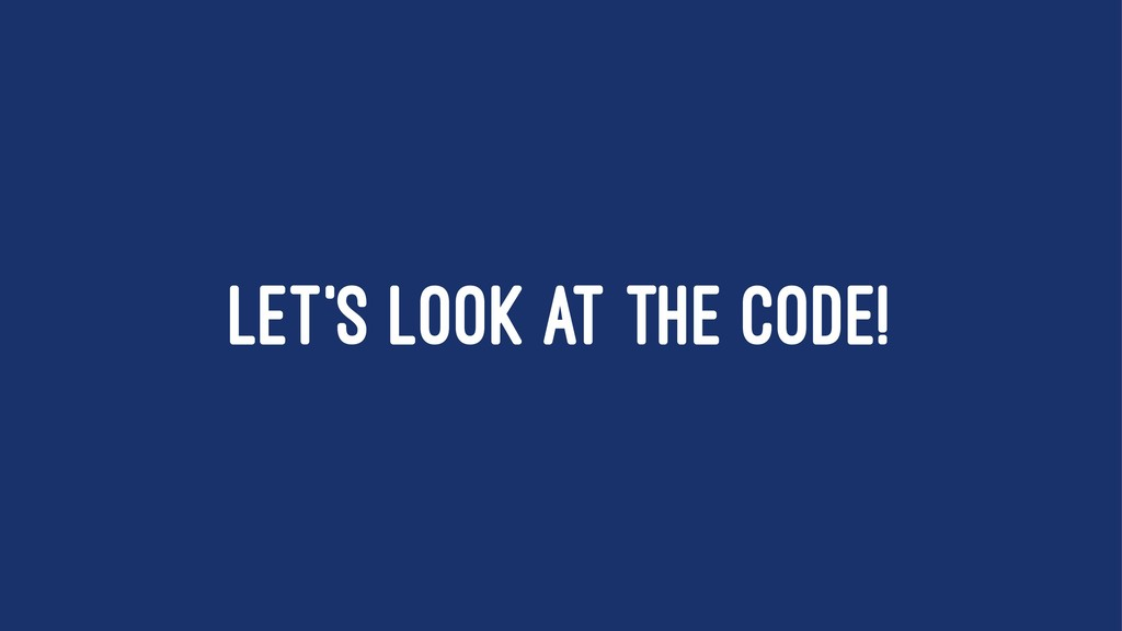LET'S LOOK AT THE CODE!