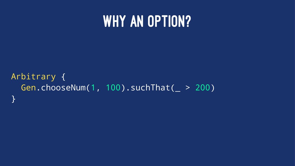WHY AN OPTION? Arbitrary { Gen.chooseNum(1, 100...