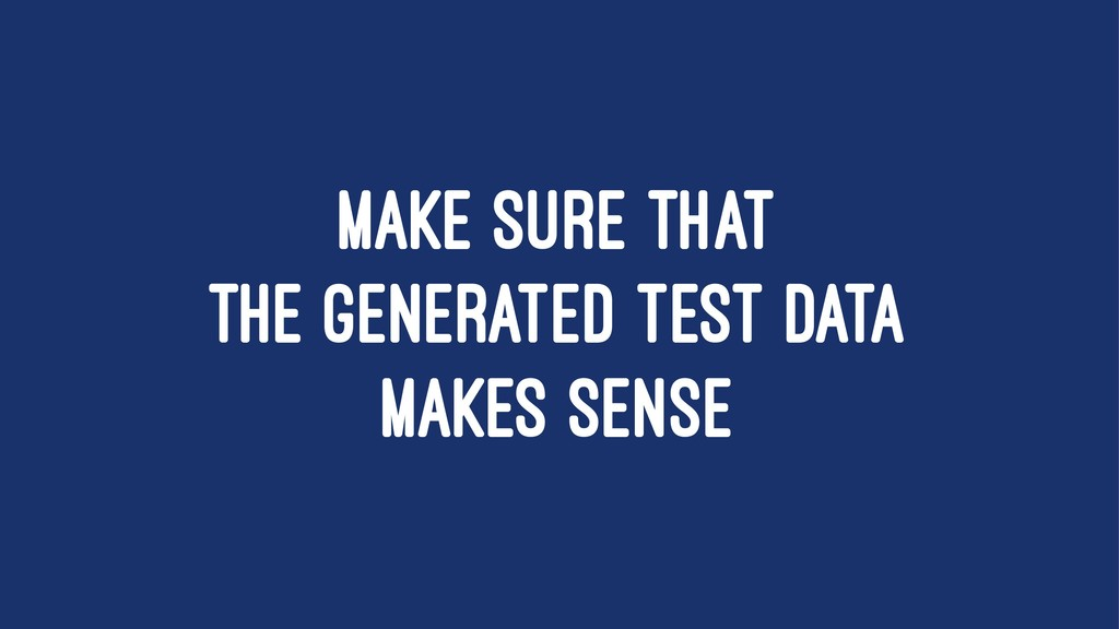 MAKE SURE THAT THE GENERATED TEST DATA MAKES SE...