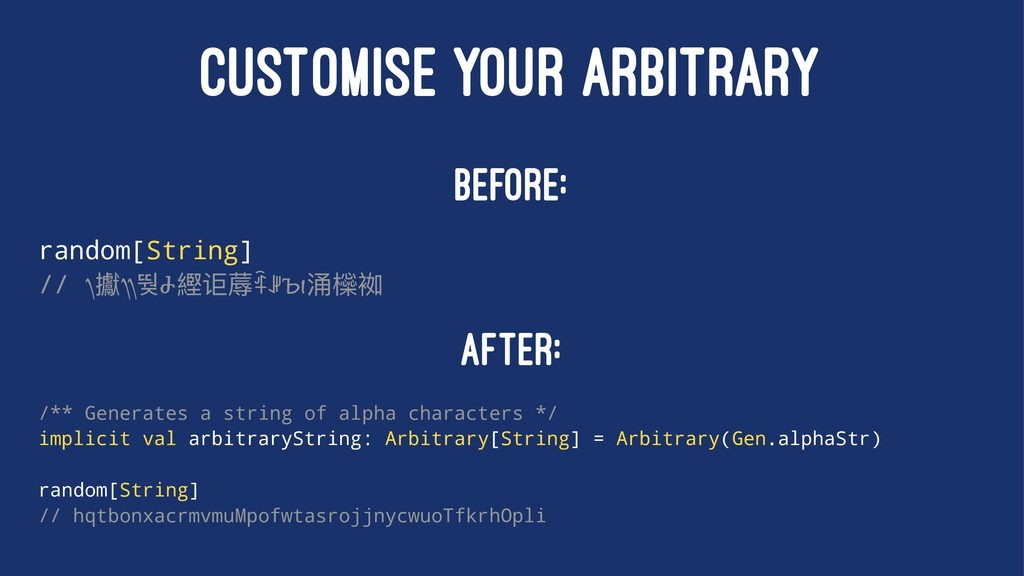CUSTOMISE YOUR ARBITRARY Before: random[String]...