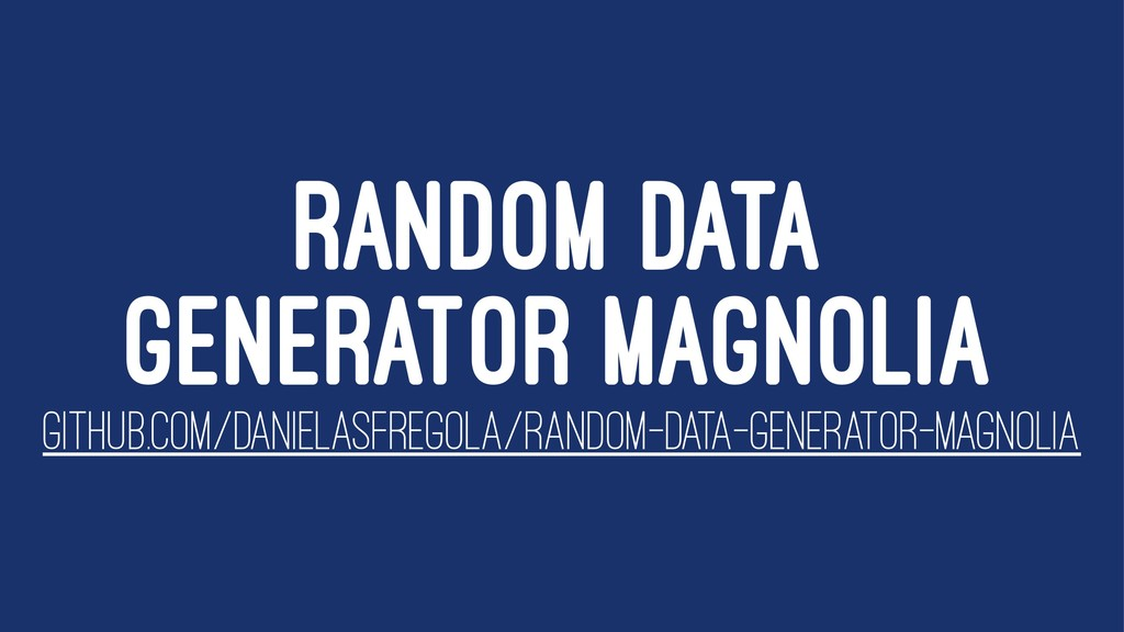 RANDOM DATA GENERATOR MAGNOLIA GITHUB.COM/DANIE...