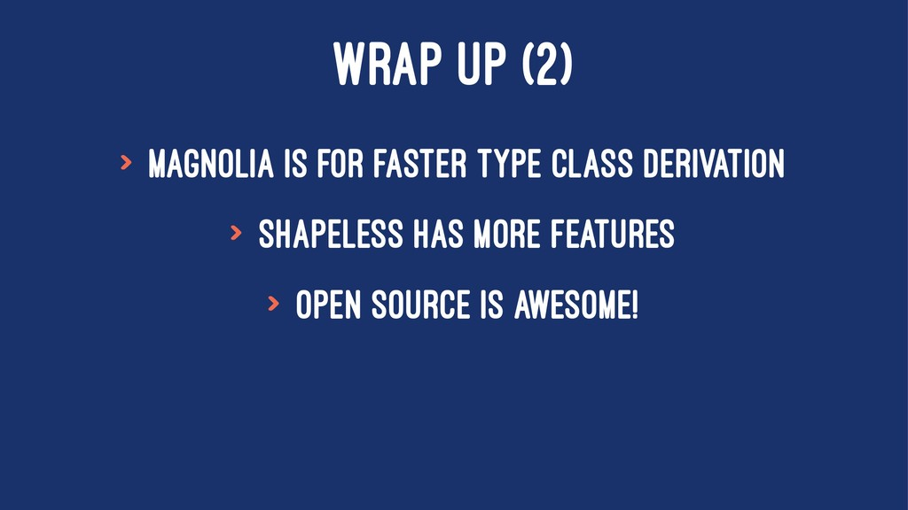 WRAP UP (2) > Magnolia is for faster type class...