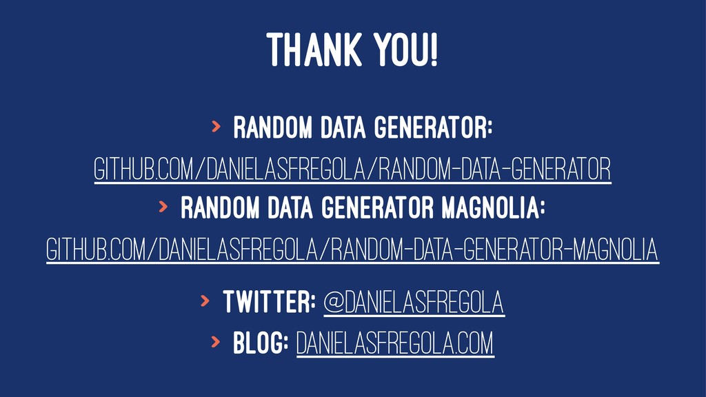 THANK YOU! > Random Data Generator: github.com/...
