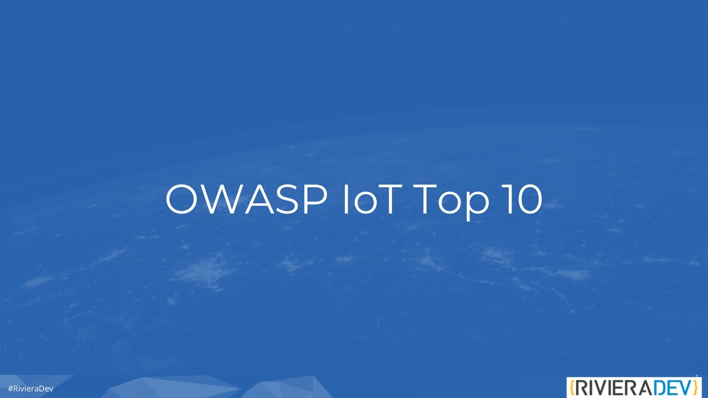 #RivieraDev OWASP IoT Top 10
