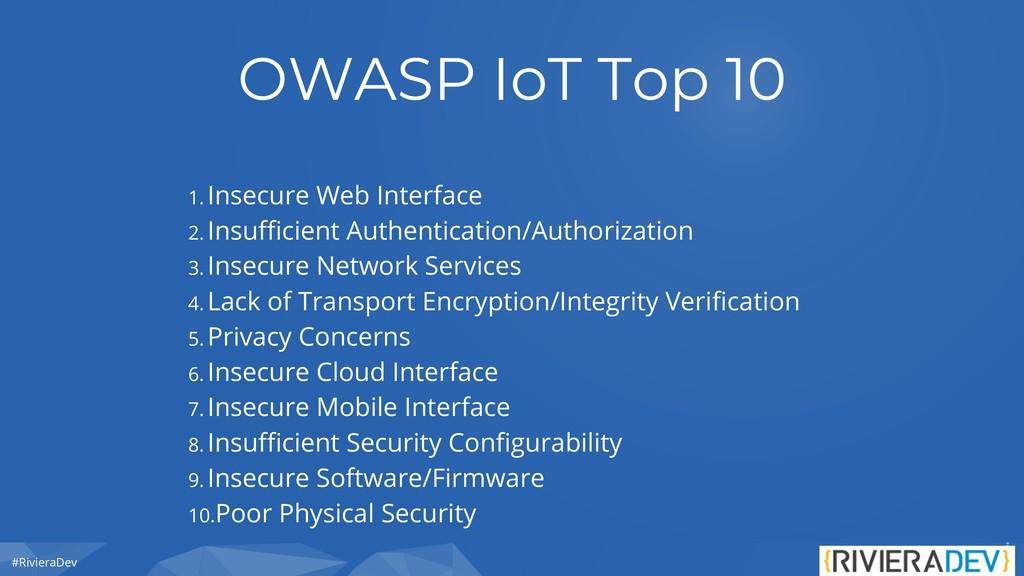 #RivieraDev OWASP IoT Top 10 1. Insecure Web In...