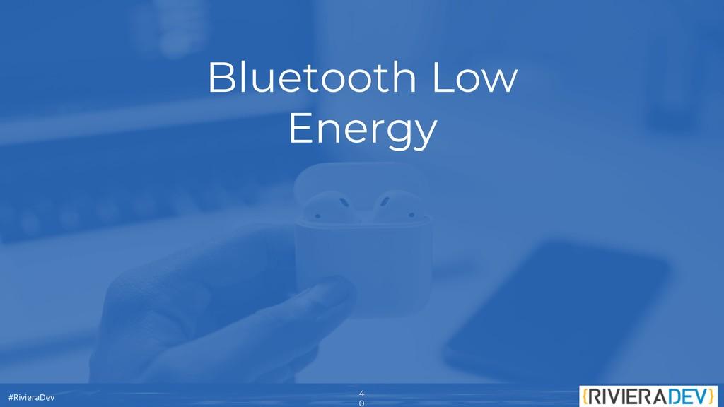 4 0 #RivieraDev Bluetooth Low Energy