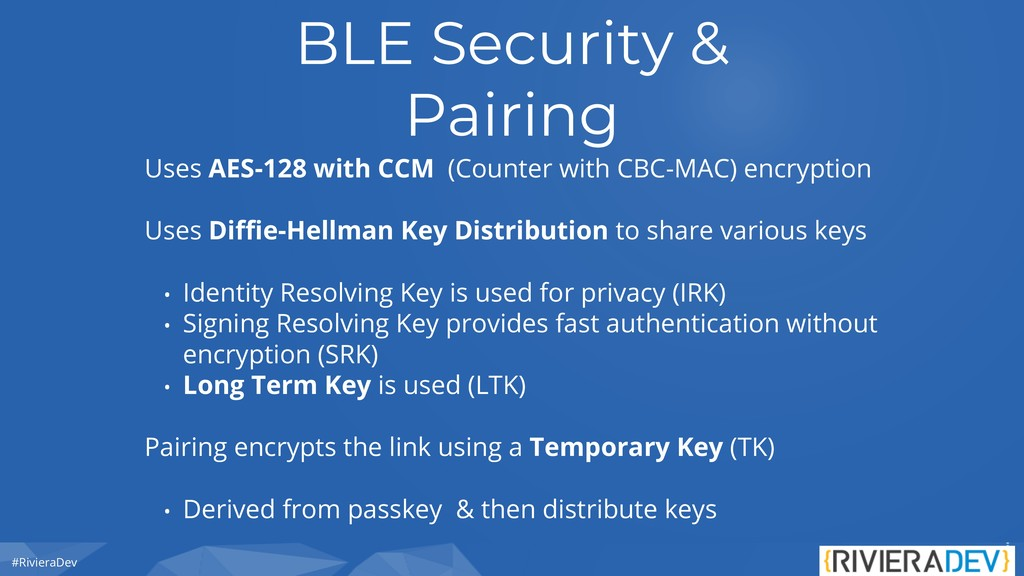 #RivieraDev BLE Security & Pairing Uses AES-128...