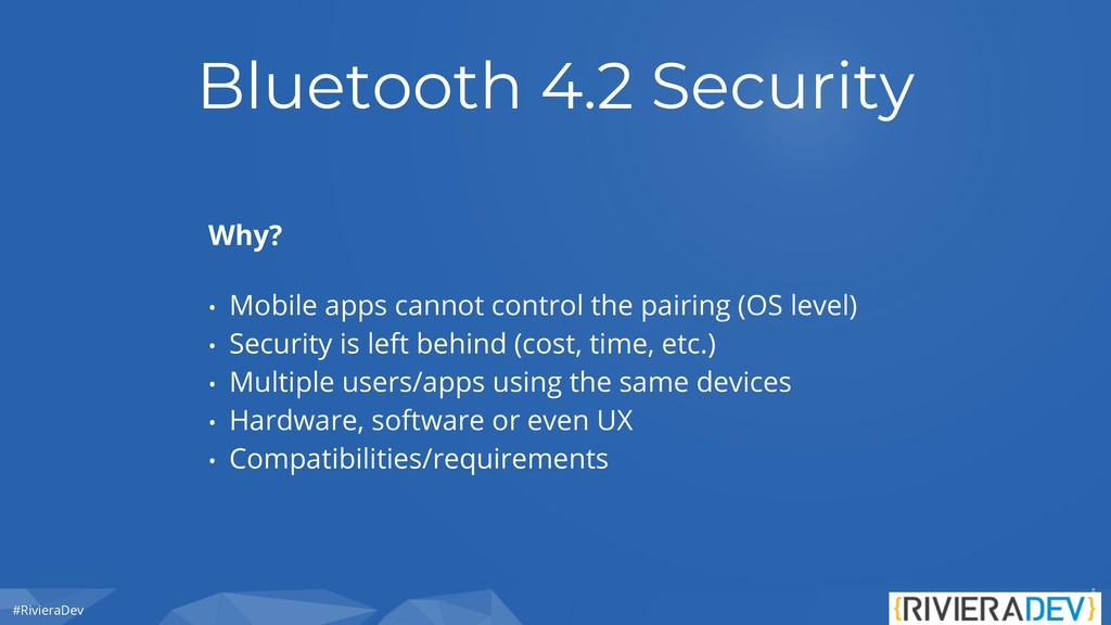 #RivieraDev Bluetooth 4.2 Security Why? • Mobil...