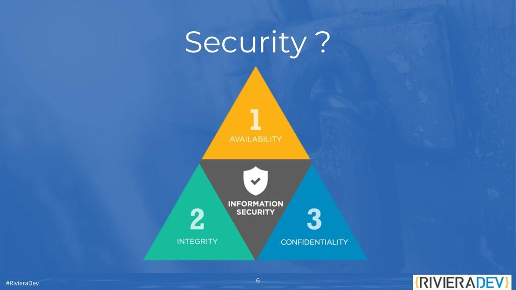 6 #RivieraDev Security ? 6