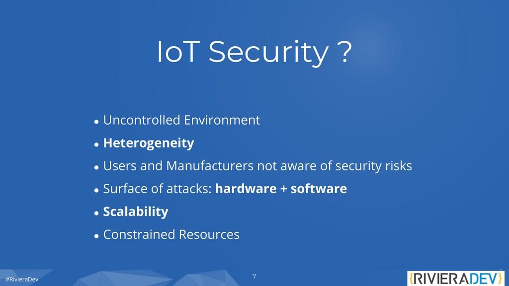 #RivieraDev IoT Security ? ● Uncontrolled Envir...