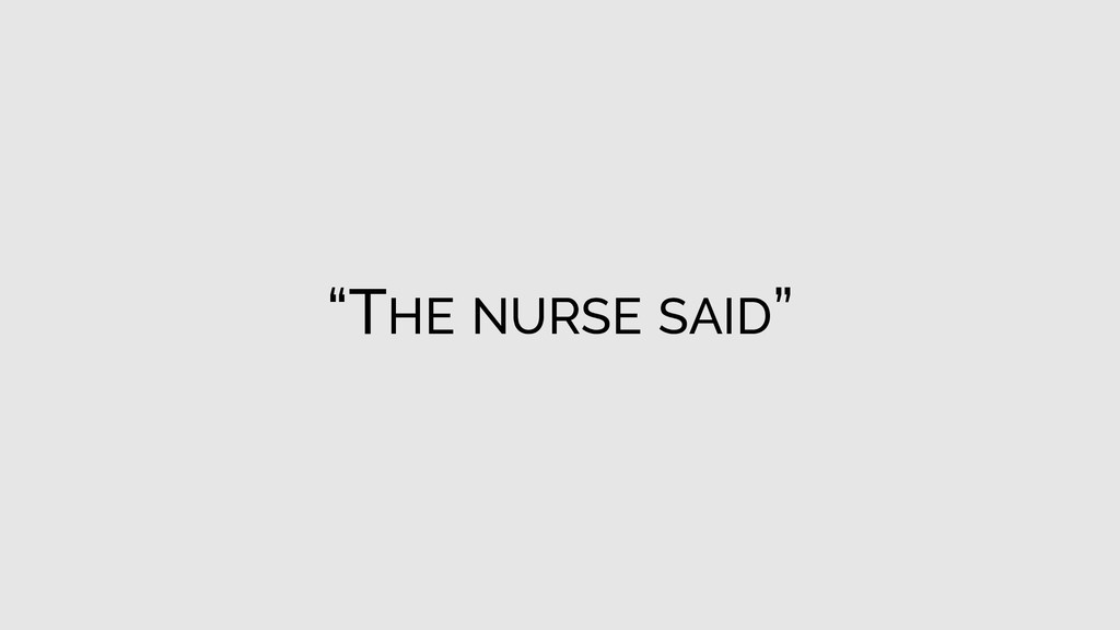 """THE NURSE SAID"""