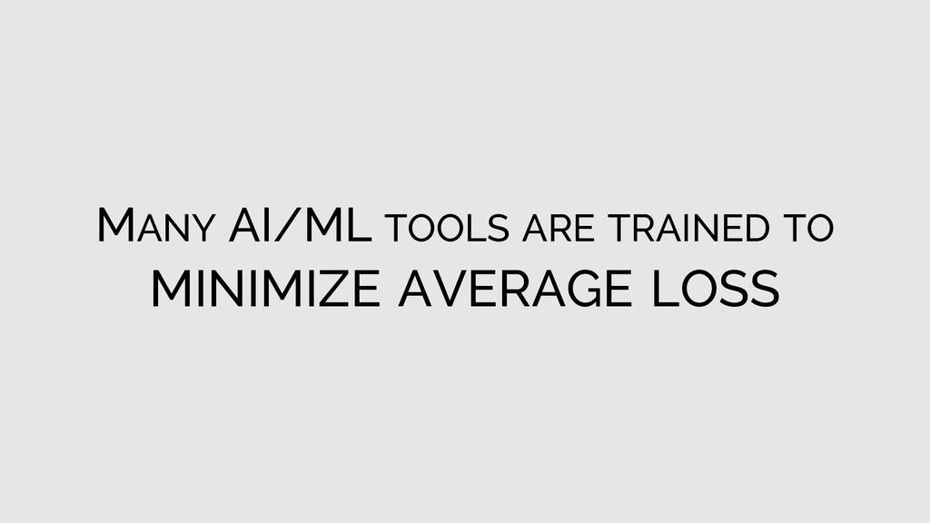 MANY AI/ML TOOLS ARE TRAINED TO MINIMIZE AVERAG...
