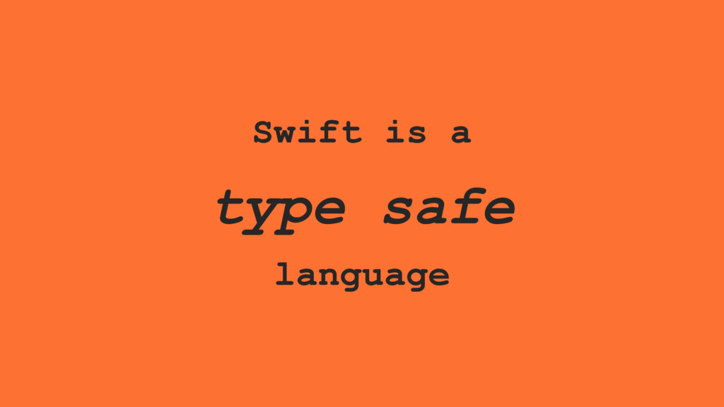 Swift is a type safe language