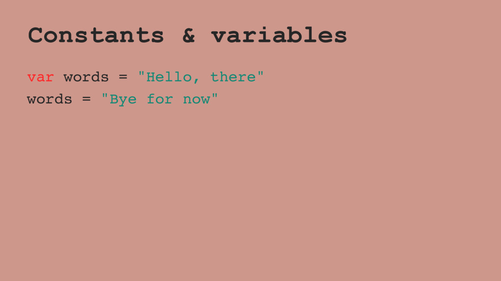 """Constants & variables var words = """"Hello, there..."""