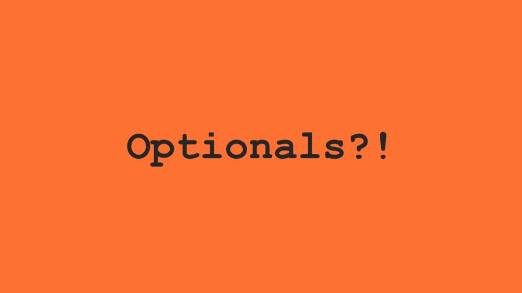 Optionals?!