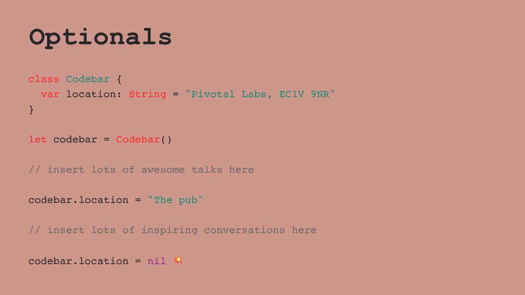 Optionals class Codebar { var location: String ...