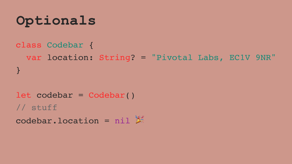 Optionals class Codebar { var location: String?...