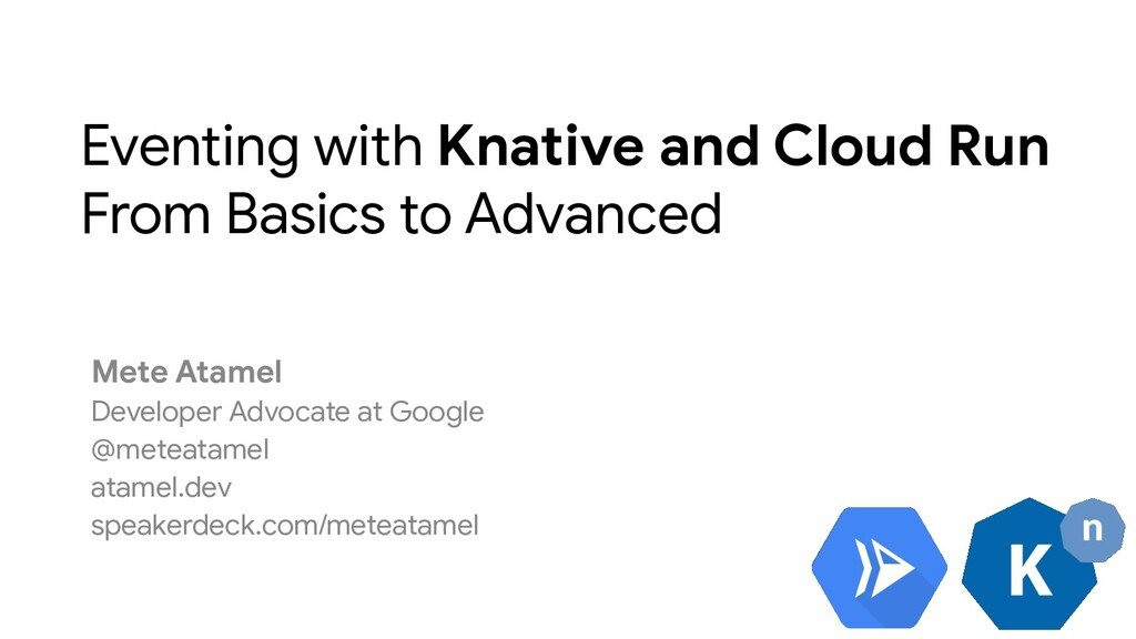 Eventing with Knative and Cloud Run From Basics...