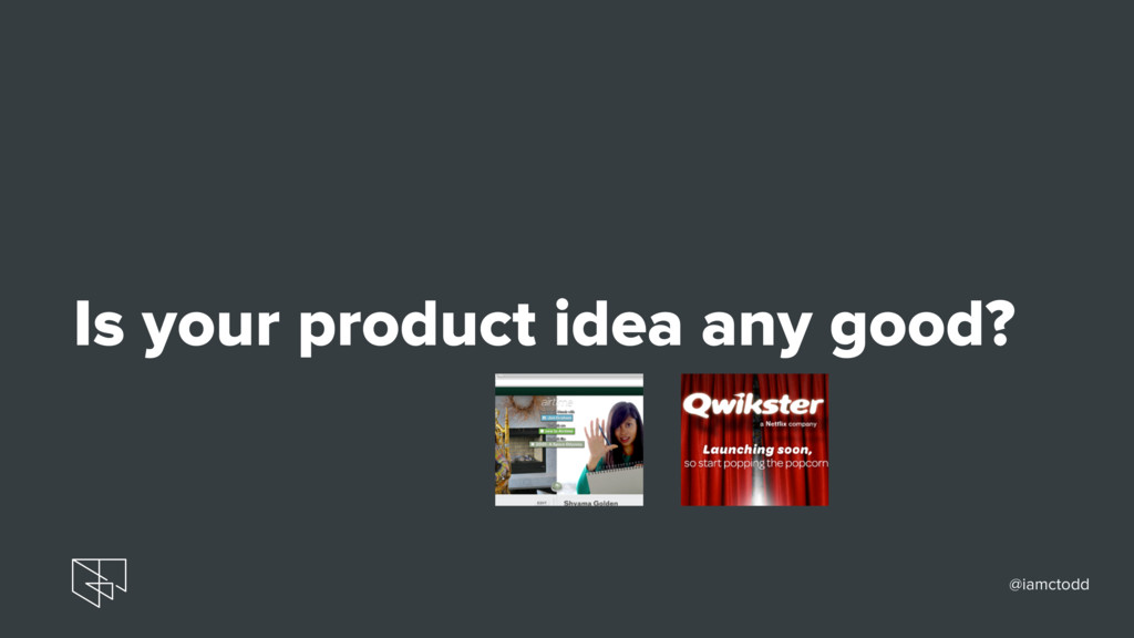 Is your product idea any good? @iamctodd